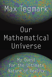 Макс Тегмарк «Наша математическая Вселенная: Мой поиск окончательной природы реальности»